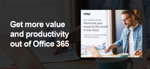 Moving to Microsoft Office 365? Make the most of it.